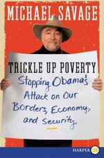 Trickle Up Poverty : Stopping Obama's Attack on Our Borders, Economy, and Security - Michael Savage