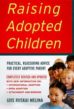 Raising Adopted Children : Practical Reassuring Advice for Every Adoptive Parent - Lois Ruskai Melina