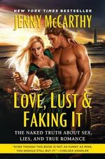 Love, Lust & Faking It : The Naked Truth about Sex, Lies, and True Romance - Jenny McCarthy