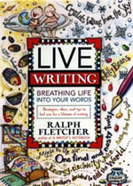 Live Writing : Breathing Life into Your Words - Ralph Fletcher