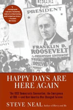Happy Days Are Here Again : The 1932 Democratic Convention, the Emergence of FDR--and How America Was Changed Forever - Steven Neal