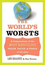 The World's Worsts : A Compendium of the Most Ridiculous Feats, Facts, & Fools of All Time - Les Krantz