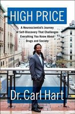High Price : A Neuroscientist's Journey of Self-Discovery That Challenges Everything You Know about Drugs and Society - Carl Hart, Dr