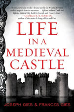 Life in a Medieval Castle - Joseph Gies