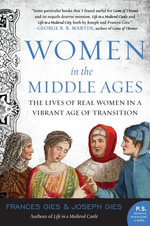 Women in the Middle Ages : The Lives of Real Women in a Vibrant Age of Transition - Joseph Gies