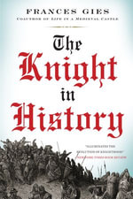 The Knight in History : Medieval Life - Frances Gies