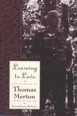Learning To Love : Exploring Solitude and Freedom - Thomas Merton