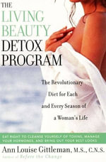 Living Beauty Detox Program : The Revolutionary Diet for Each and Every Season of a Woman's Life - Ann Louise Gittleman