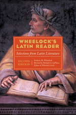 Wheelock's Latin Reader, 2e : Selections from Latin Literature - Richard A. LaFleur