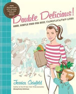 Double Delicious! : Good, Simple Food for Busy, Complicated Lives - Jessica Seinfeld