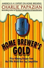 Home Brewer's Gold : Prize-Winning Recipes from the 1996 World Beer Cup Competition - Charlie Papazian