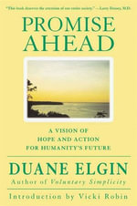 Promise Ahead : A Vision of Hope and Action for Humanity's Future - Duane Elgin