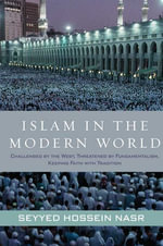Islam in the Modern World : Challenged by the West, Threatened by Fundamentalism, Keeping Faith with Tradition - Seyyed Hossein Nasr