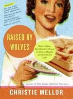 Raised by Wolves : Everything You Need to Know to Live a Happy and Civilized Life - Christie Mellor
