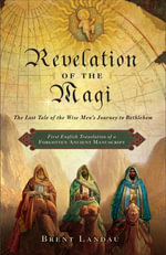 Revelation of the Magi : The Lost Tale of the Wise Men's Journey to Bethlehem - Brent Landau