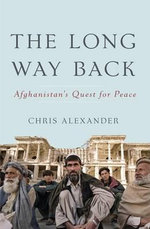 The Long Way Back : Afghanistan's Quest for Peace - Chris Alexander