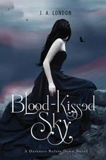 Blood-Kissed Sky : A Darkness Before Dawn Novel - J. A. London
