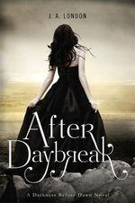 After Daybreak : A Darkness Before Dawn Novel - J. A. London