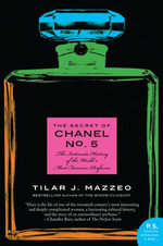 The Secret of Chanel No. 5 : The Intimate History of the World's Most Famous Perfume - Tilar J. Mazzeo