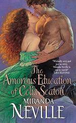 The Amorous Education of Celia Seaton : Burgundy Club Series : Book 3 - Miranda Neville
