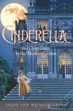 Cinderella and Other Tales by the Brothers Grimm Complete Text - Jacob and Wilhelm Grimm