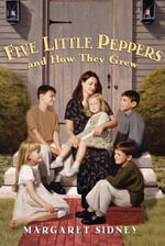 Five Little Peppers and How They Grew Complete Text - Margaret Sidney