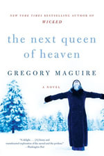 The Next Queen of Heaven : A Novel - Gregory Maguire