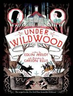 Under Wildwood : The Wildwood Chronicles : Book 2 - Colin Meloy