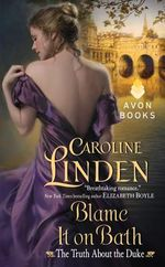 Blame It on Bath : The Truth about the Duke Series : Book 2 - Caroline Linden
