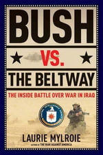 Bush vs. the Beltway : The Inside Battle over War in Iraq - Laurie Mylroie