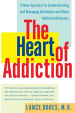 The Heart of Addiction : A New Approach to Understanding and Managing Alcoholism and Other Addictive Behaviors - Lance M. Dodes, M.D.