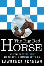 The Big Red Horse : The Story of Secretariat and the Loyal Groom Who Loved Him - Lawrence Scanlan