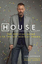 House, M.D. : The Official Guide to the Hit Medical Drama - Ian Jackman