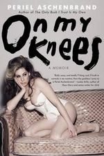 On My Knees : A Memoir - Periel Aschenbrand