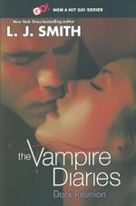 The Dark Reunion : Book 4 : The Vampire Diaries TV tie-in Series - L. J. Smith