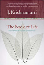 The Book of Life : Daily Meditations with Krishnamurti - Jiddu Krishnamurti