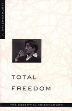 Total Freedom : The Essential Krishnamurti - Jiddu Krishnamurti