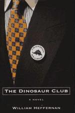 The Dinosaur Club : A Novel - William Heffernan