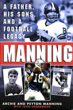 Manning : A Father, His Sons and a Football Legacy - Peyton Manning