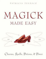 Magick Made Easy : Charms, spells, Potions and Power - Patricia Telesco