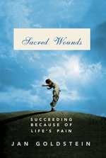 Sacred Wounds : Succeeding Because of Life's Pain - Jan Goldstein