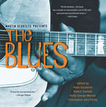 Martin Scorsese Presents The Blues : A Musical Journey - Peter Guralnick