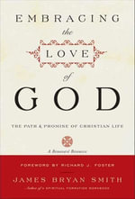 Embracing the Love of God : The Path and Promise of Christian Life - James B. Smith