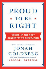 Proud to Be Right : Voices of the Next Conservative Generation - Jonah Goldberg