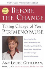 Before The Change : Taking Charge of Your Premenopause - Ann Louise Gittleman