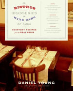 The Bistros, Brasseries, and Wine Bars of Paris : Everyday Recipes from the real Paris - Daniel Young