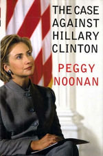 The Case Against Hillary Clinton - Peggy Noonan