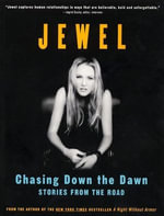 Chasing Down the Dawn : Stories From The Road - Jewel