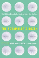 The Scrambler's Dozen : The 12 shots every Golfer Needs to Shoot Like the Pros - Mike McGetrick