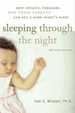 Sleeping Through the Night : How Infants, Toddlers, and Parents can get a Good Night's sleep - Jodi A. Mindell